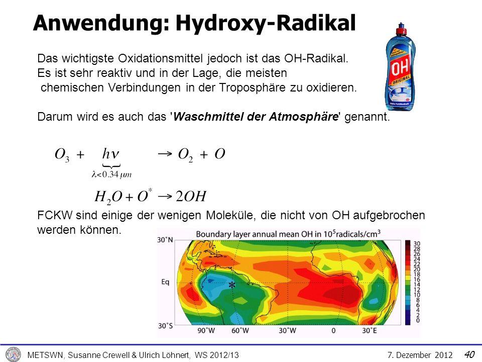 7. Dezember 2012 METSWN, Susanne Crewell & Ulrich Löhnert, WS 2012/13 Anwendung: Hydroxy-Radikal FCKW sind einige der wenigen Moleküle, die nicht von