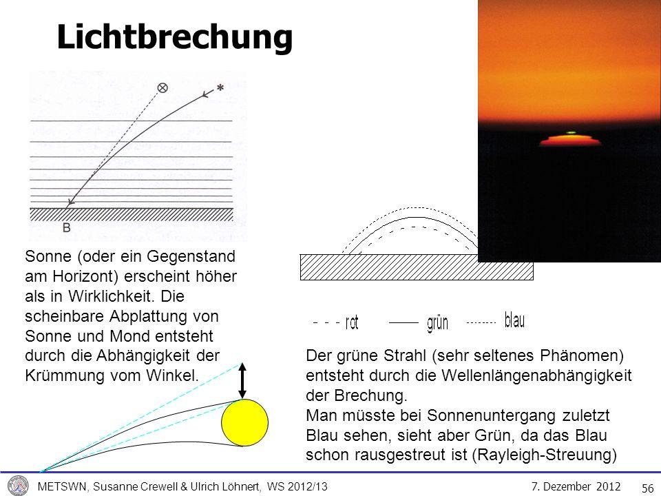 7. Dezember 2012 METSWN, Susanne Crewell & Ulrich Löhnert, WS 2012/13 Lichtbrechung Sonne (oder ein Gegenstand am Horizont) erscheint höher als in Wir