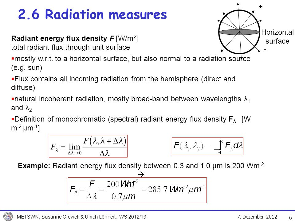 7. Dezember 2012 METSWN, Susanne Crewell & Ulrich Löhnert, WS 2012/13 6 2.6 Radiation measures Radiant energy flux density F [W/m²] total radiant flux