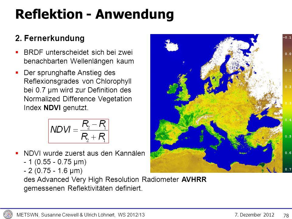 7. Dezember 2012 METSWN, Susanne Crewell & Ulrich Löhnert, WS 2012/13 Reflektion - Anwendung 78 2. Fernerkundung BRDF unterscheidet sich bei zwei bena