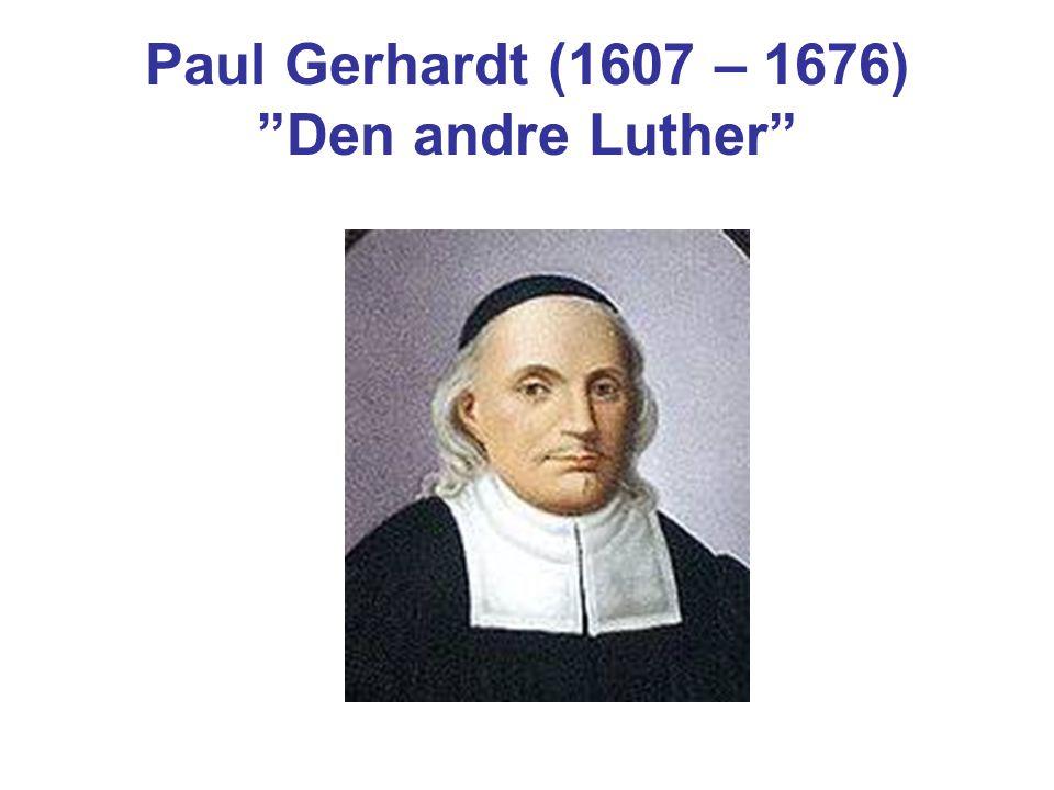 Paul Gerhardt (1607 – 1676) Den andre Luther