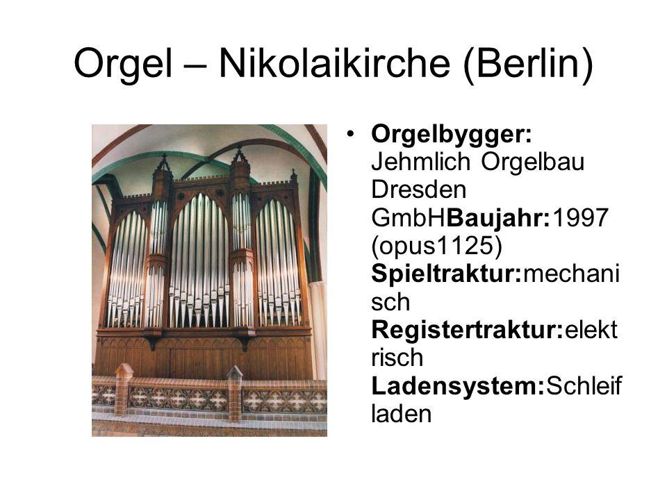 Orgel – Nikolaikirche (Berlin) Orgelbygger: Jehmlich Orgelbau Dresden GmbHBaujahr:1997 (opus1125) Spieltraktur:mechani sch Registertraktur:elekt risch