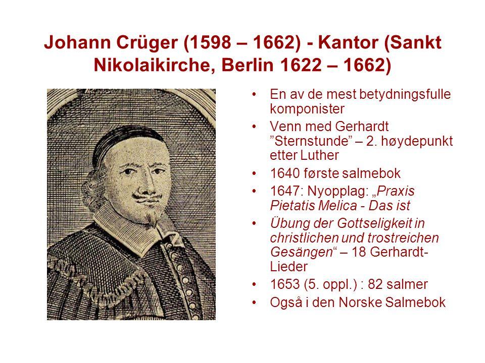 Johann Crüger (1598 – 1662) - Kantor (Sankt Nikolaikirche, Berlin 1622 – 1662) En av de mest betydningsfulle komponister Venn med Gerhardt Sternstunde