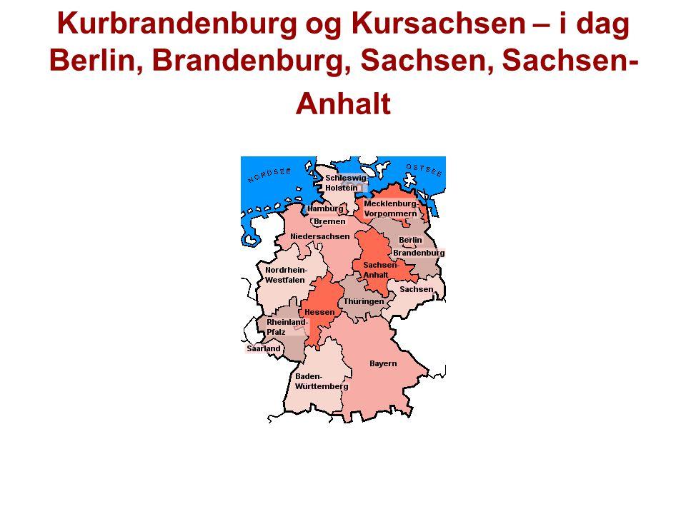 Kurbrandenburg og Kursachsen – i dag Berlin, Brandenburg, Sachsen, Sachsen- Anhalt