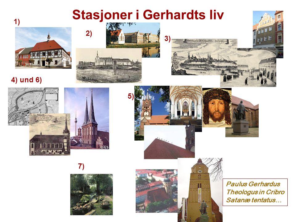 Stasjoner i Gerhardts liv 1) 2) 3) 4) und 6) 7) 5) Paulus Gerhardus Theologus in Cribro Satanæ tentatus…