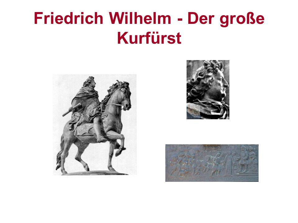 Friedrich Wilhelm - Der große Kurfürst