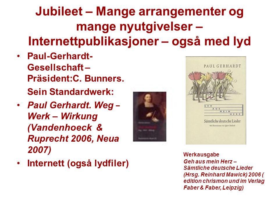 Jubileet – Mange arrangementer og mange nyutgivelser – Internettpublikasjoner – også med lyd Paul-Gerhardt- Gesellschaft – Präsident:C. Bunners. Sein