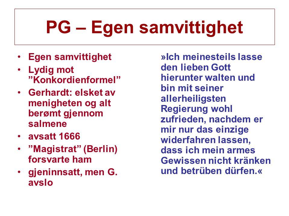 PG – Egen samvittighet Egen samvittighet Lydig mot Konkordienformel Gerhardt: elsket av menigheten og alt berømt gjennom salmene avsatt 1666 Magistrat