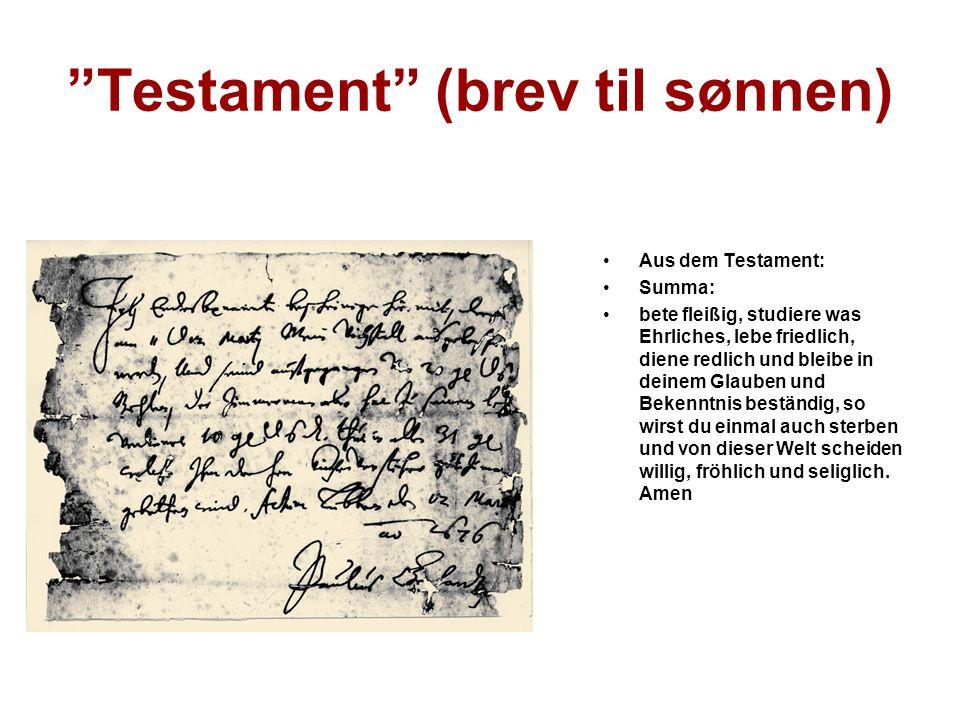 Testament (brev til sønnen) Aus dem Testament: Summa: bete fleißig, studiere was Ehrliches, lebe friedlich, diene redlich und bleibe in deinem Glauben