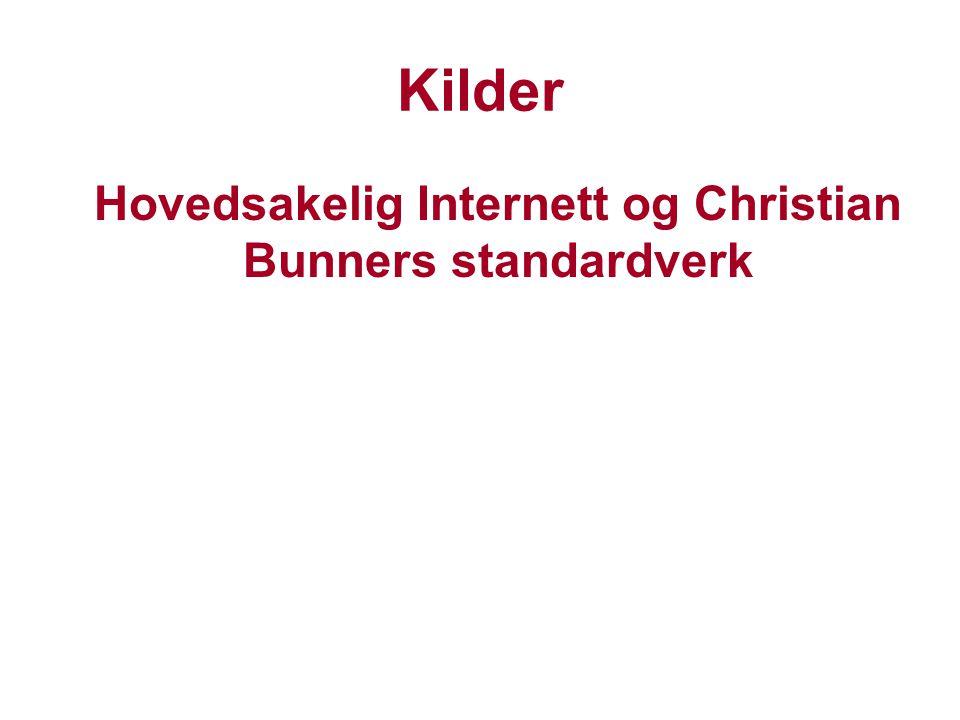 Kilder Hovedsakelig Internett og Christian Bunners standardverk