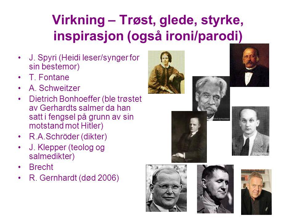 Virkning – Trøst, glede, styrke, inspirasjon (også ironi/parodi) J. Spyri (Heidi leser/synger for sin bestemor) T. Fontane A. Schweitzer Dietrich Bonh
