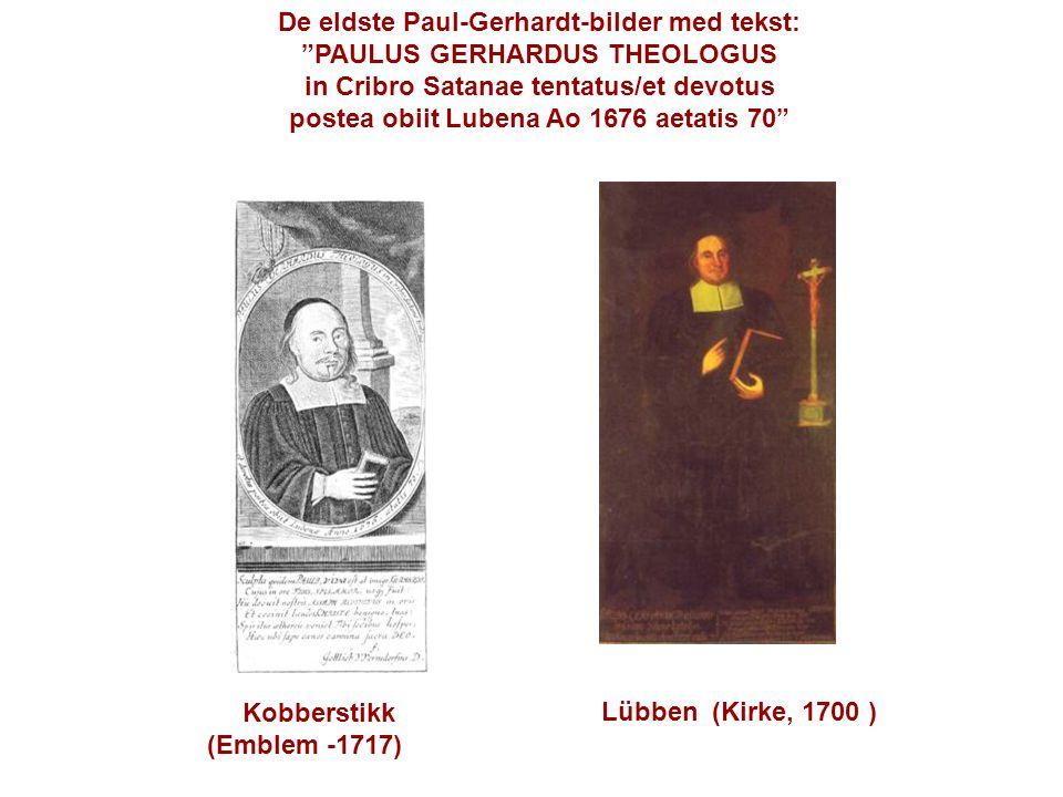 De eldste Paul-Gerhardt-bilder med tekst: PAULUS GERHARDUS THEOLOGUS in Cribro Satanae tentatus/et devotus postea obiit Lubena Ao 1676 aetatis 70 Kobb