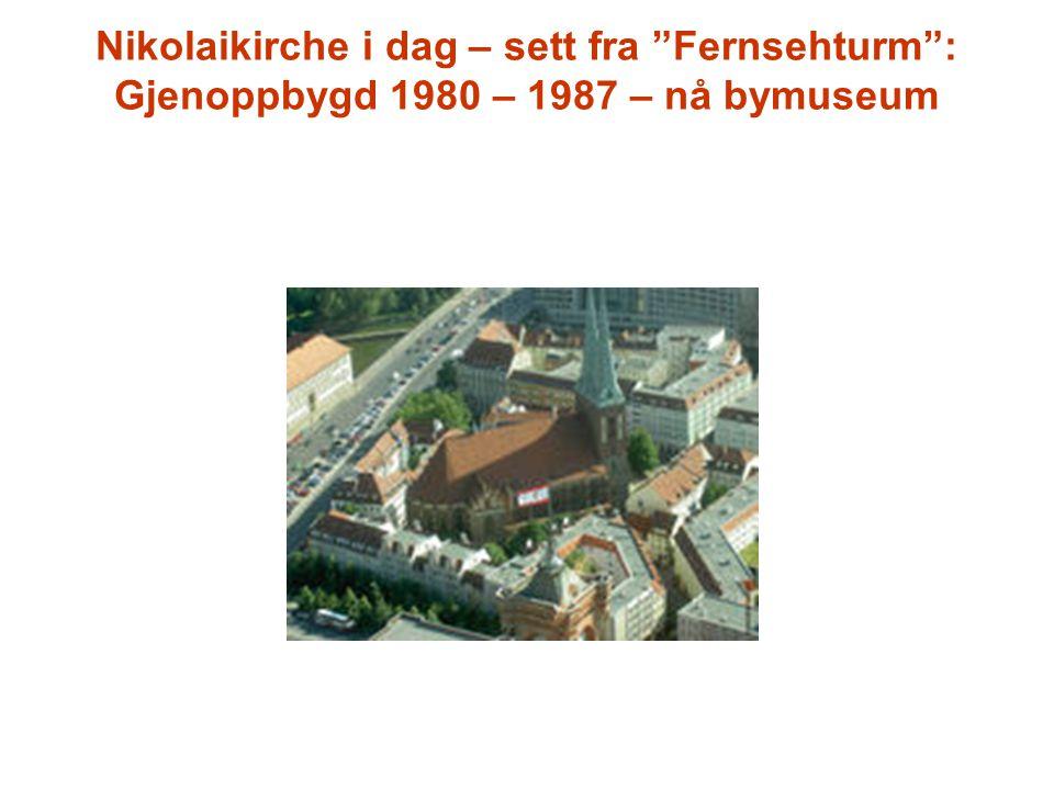 Nikolaikirche i dag – sett fra Fernsehturm: Gjenoppbygd 1980 – 1987 – nå bymuseum
