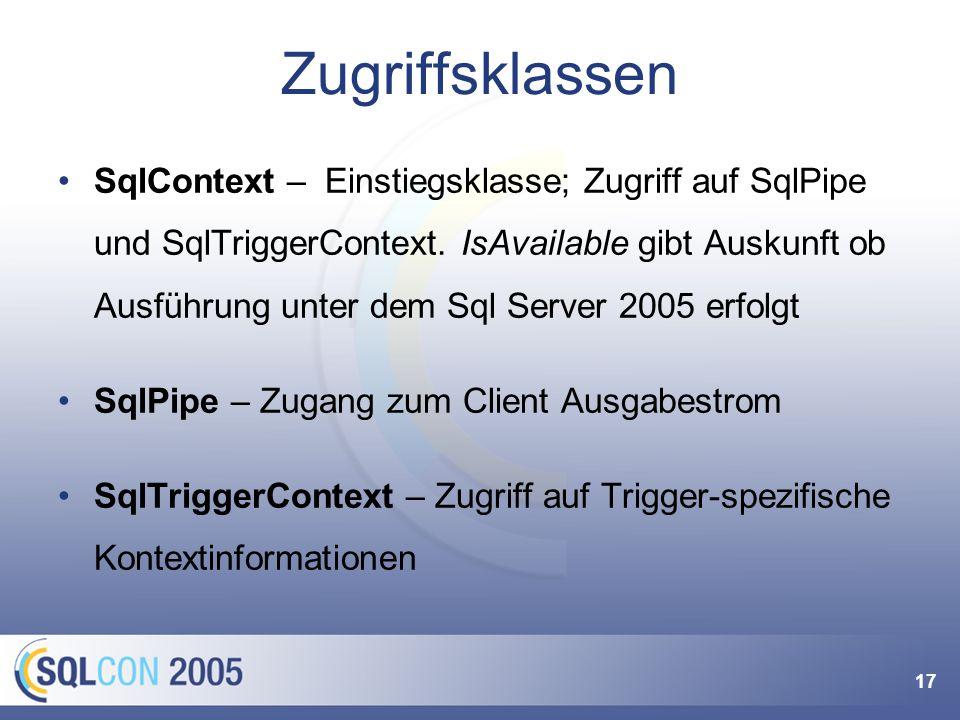 17 Zugriffsklassen SqlContext – Einstiegsklasse; Zugriff auf SqlPipe und SqlTriggerContext.