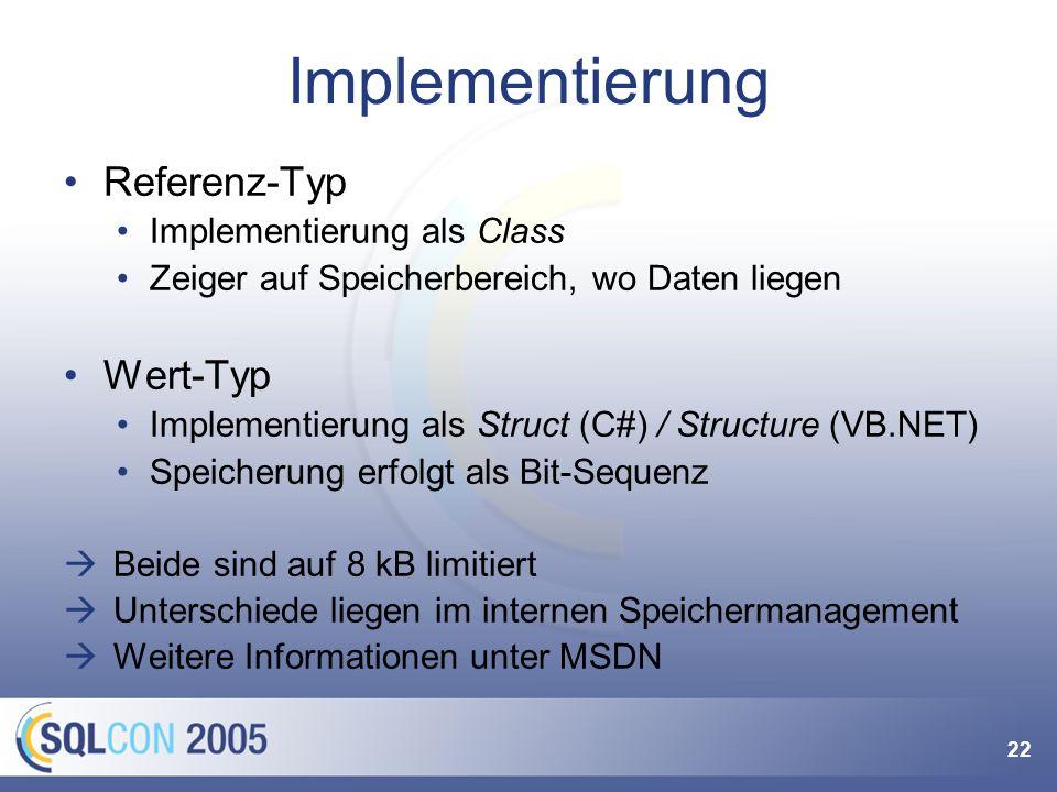 22 Implementierung Referenz-Typ Implementierung als Class Zeiger auf Speicherbereich, wo Daten liegen Wert-Typ Implementierung als Struct (C#) / Structure (VB.NET) Speicherung erfolgt als Bit-Sequenz Beide sind auf 8 kB limitiert Unterschiede liegen im internen Speichermanagement Weitere Informationen unter MSDN