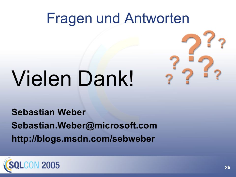 26 Fragen und Antworten Vielen Dank! Sebastian Weber Sebastian.Weber@microsoft.com http://blogs.msdn.com/sebweber