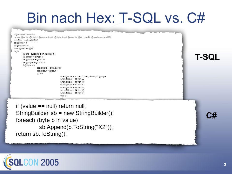 3 Bin nach Hex: T-SQL vs. C# if @bin is null return null declare @len int, @b tinyint, @lowbyte tinyint, @hibyte tinyint, @index int, @str nchar(2), @