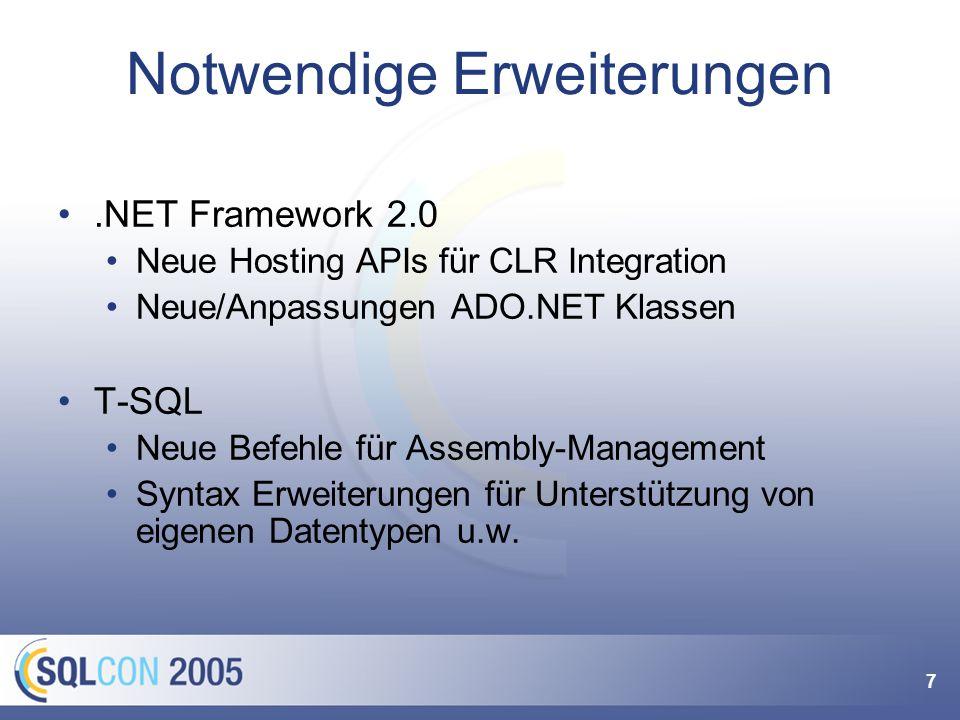7 Notwendige Erweiterungen.NET Framework 2.0 Neue Hosting APIs für CLR Integration Neue/Anpassungen ADO.NET Klassen T-SQL Neue Befehle für Assembly-Management Syntax Erweiterungen für Unterstützung von eigenen Datentypen u.w.
