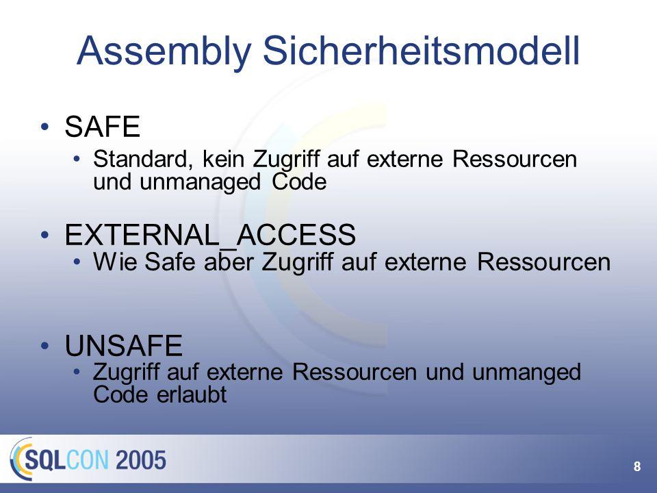8 Assembly Sicherheitsmodell SAFE Standard, kein Zugriff auf externe Ressourcen und unmanaged Code EXTERNAL_ACCESS Wie Safe aber Zugriff auf externe Ressourcen UNSAFE Zugriff auf externe Ressourcen und unmanged Code erlaubt