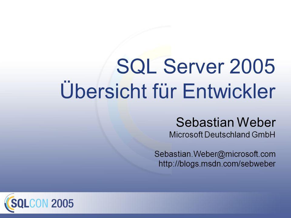 SQL Server 2005 Übersicht für Entwickler Sebastian Weber Microsoft Deutschland GmbH Sebastian.Weber@microsoft.com http://blogs.msdn.com/sebweber