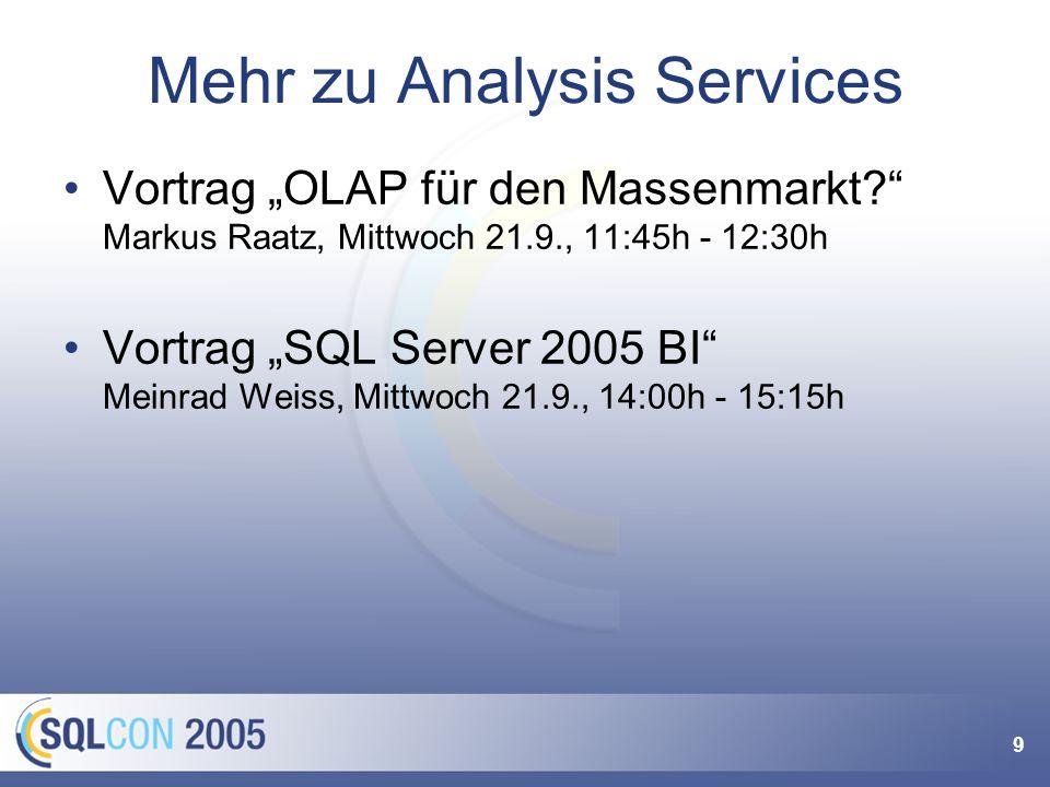 9 Mehr zu Analysis Services Vortrag OLAP für den Massenmarkt? Markus Raatz, Mittwoch 21.9., 11:45h - 12:30h Vortrag SQL Server 2005 BI Meinrad Weiss,