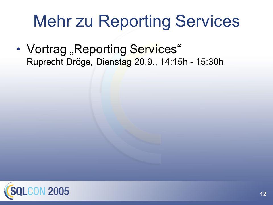12 Mehr zu Reporting Services Vortrag Reporting Services Ruprecht Dröge, Dienstag 20.9., 14:15h - 15:30h