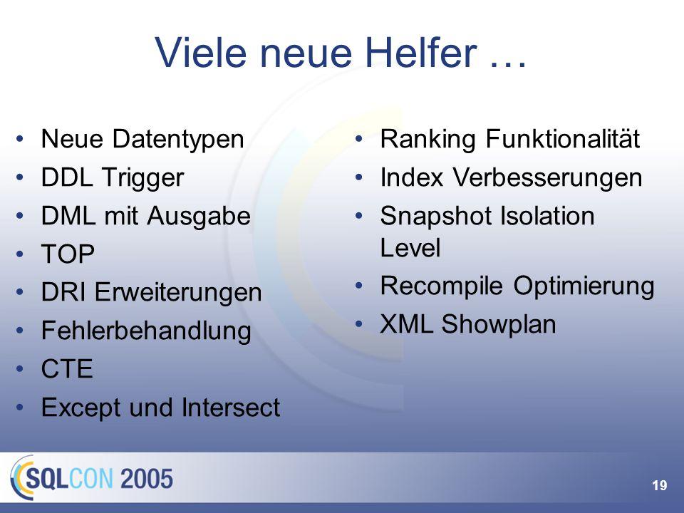 19 Viele neue Helfer … Neue Datentypen DDL Trigger DML mit Ausgabe TOP DRI Erweiterungen Fehlerbehandlung CTE Except und Intersect Ranking Funktionali