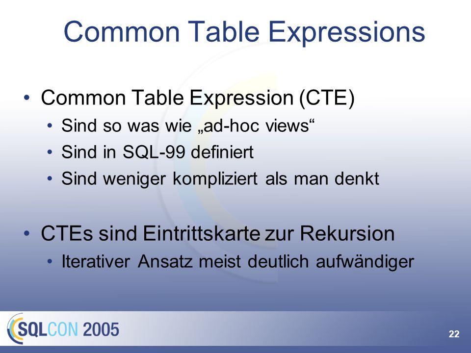 22 Common Table Expressions Common Table Expression (CTE) Sind so was wie ad-hoc views Sind in SQL-99 definiert Sind weniger kompliziert als man denkt