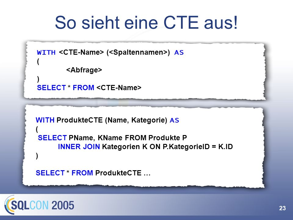 23 So sieht eine CTE aus! WITH ( ) AS ( ) SELECT * FROM WITH ProdukteCTE (Name, Kategorie) AS ( SELECT PName, KName FROM Produkte P INNER JOIN Kategor