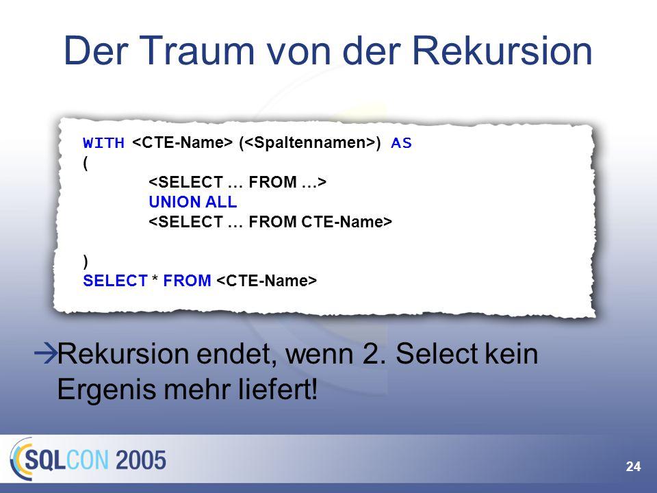 24 Der Traum von der Rekursion WITH ( ) AS ( UNION ALL ) SELECT * FROM Rekursion endet, wenn 2. Select kein Ergenis mehr liefert!