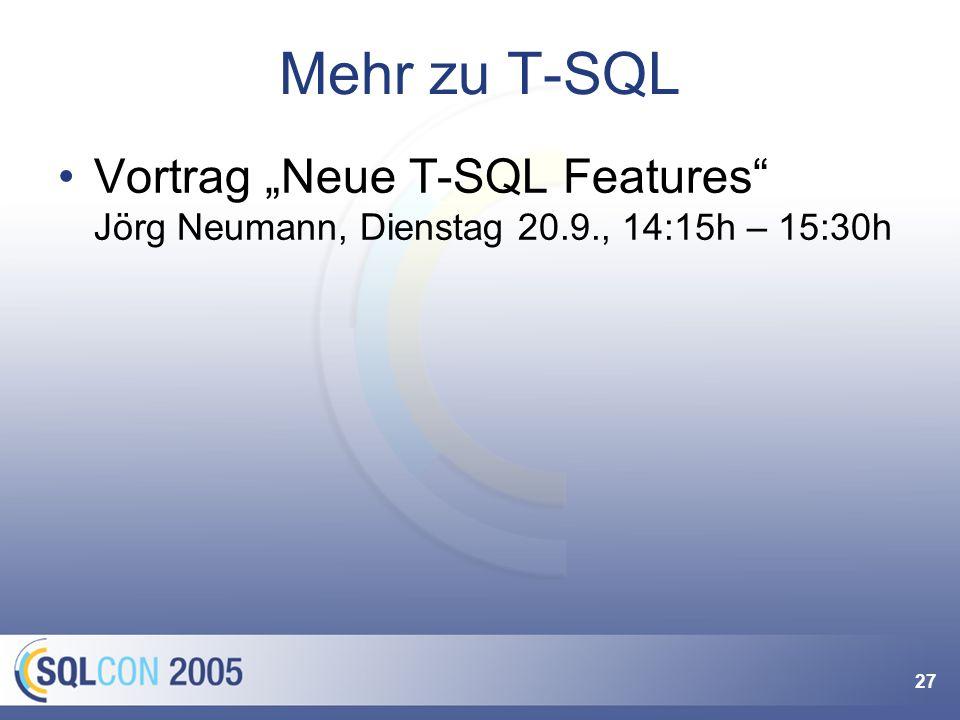 27 Mehr zu T-SQL Vortrag Neue T-SQL Features Jörg Neumann, Dienstag 20.9., 14:15h – 15:30h