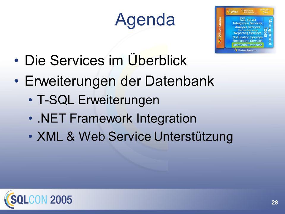 28 Agenda Die Services im Überblick Erweiterungen der Datenbank T-SQL Erweiterungen.NET Framework Integration XML & Web Service Unterstützung