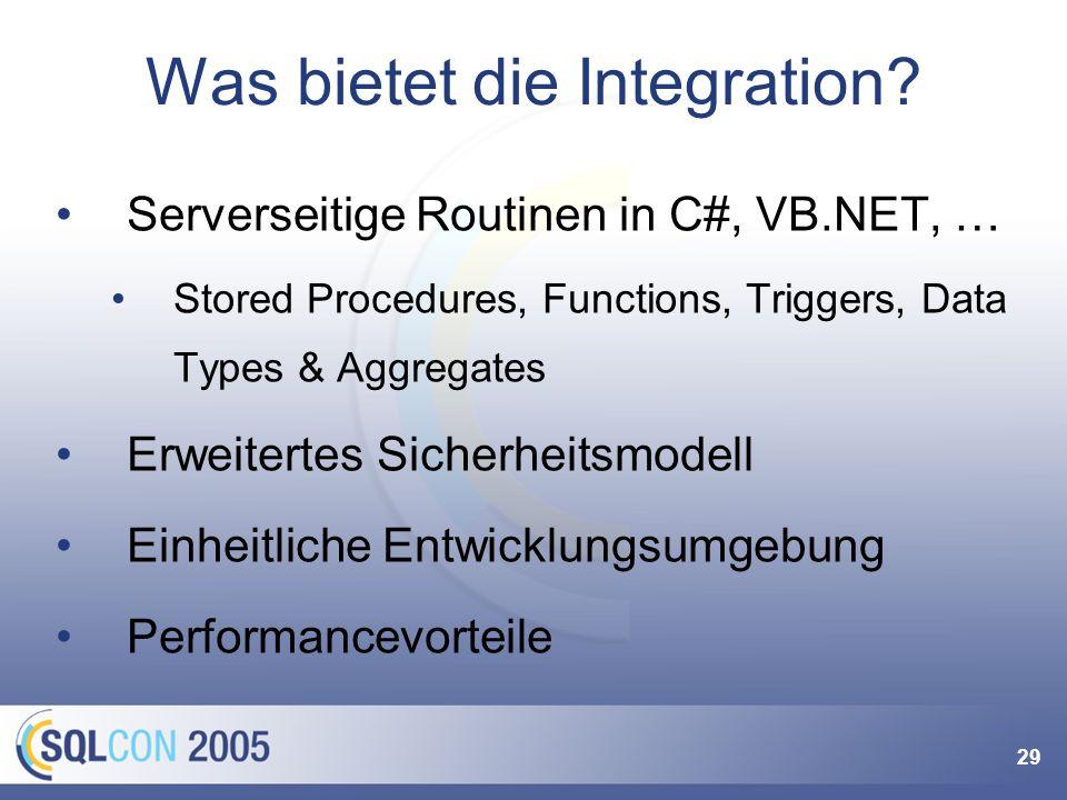 29 Was bietet die Integration? Serverseitige Routinen in C#, VB.NET, … Stored Procedures, Functions, Triggers, Data Types & Aggregates Erweitertes Sic