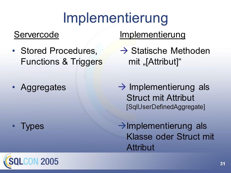 31 Implementierung Servercode Statische Methoden mit [Attribut] Stored Procedures, Functions & Triggers Aggregates Implementierung als Struct mit Attr