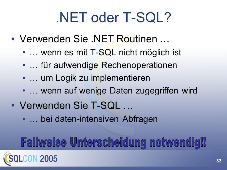 33.NET oder T-SQL? Verwenden Sie.NET Routinen … … wenn es mit T-SQL nicht möglich ist … für aufwendige Rechenoperationen … um Logik zu implementieren