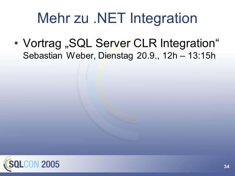 34 Mehr zu.NET Integration Vortrag SQL Server CLR Integration Sebastian Weber, Dienstag 20.9., 12h – 13:15h
