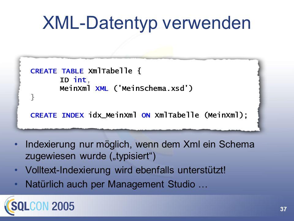 37 XML-Datentyp verwenden Indexierung nur möglich, wenn dem Xml ein Schema zugewiesen wurde (typisiert) Volltext-Indexierung wird ebenfalls unterstütz