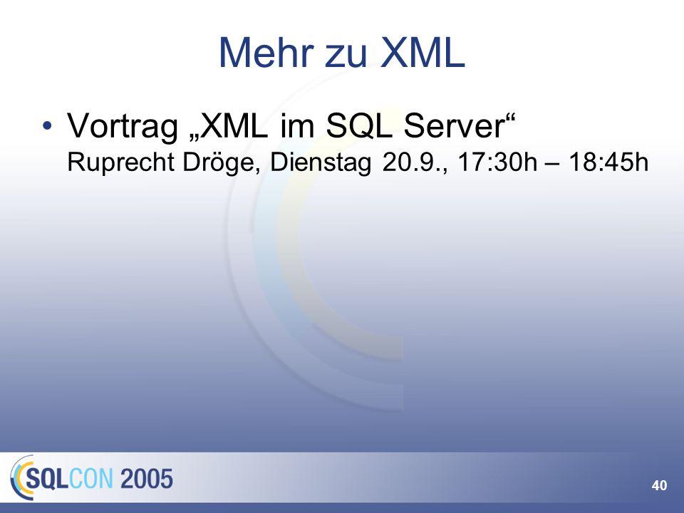 40 Mehr zu XML Vortrag XML im SQL Server Ruprecht Dröge, Dienstag 20.9., 17:30h – 18:45h