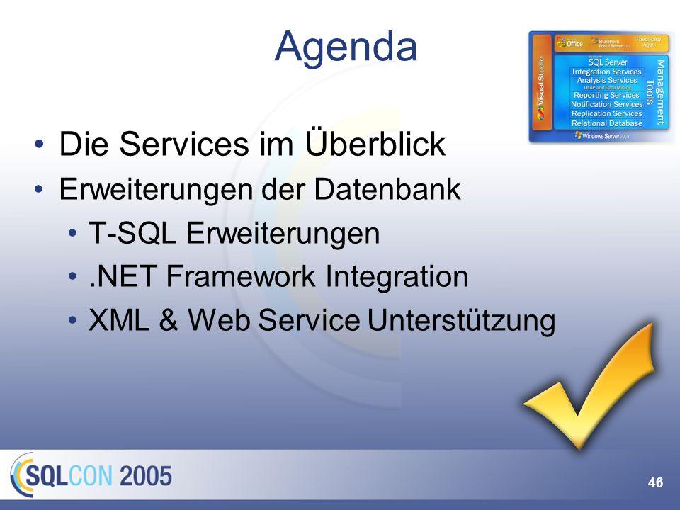 46 Agenda Die Services im Überblick Erweiterungen der Datenbank T-SQL Erweiterungen.NET Framework Integration XML & Web Service Unterstützung