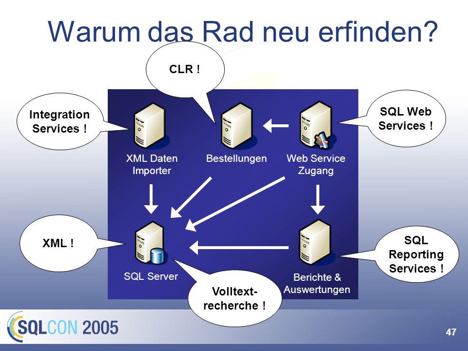 47 SQL Server XML Daten Importer Web Service Zugang Berichte & Auswertungen Bestellungen Warum das Rad neu erfinden? SQL Web Services ! SQL Reporting