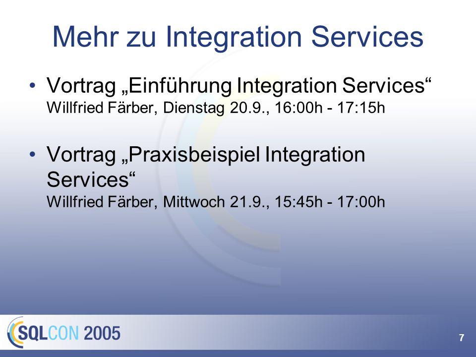 7 Mehr zu Integration Services Vortrag Einführung Integration Services Willfried Färber, Dienstag 20.9., 16:00h - 17:15h Vortrag Praxisbeispiel Integr