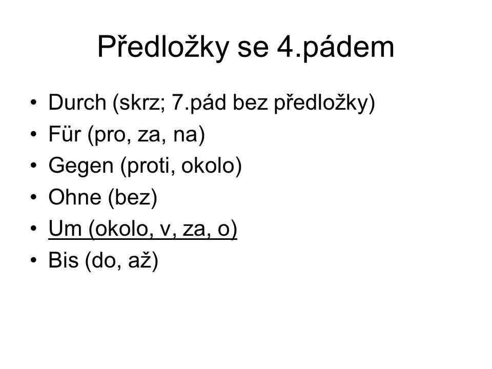 Předložky se 3.pádem jsou Aus (z, ze) Bei (u, při) Mit (s, se) Nach (do, po, podle) Von (od, z, o) Zu (k, ke, na) Dank (díky) Gegenüber ((na)proti) Seit (od – časově)