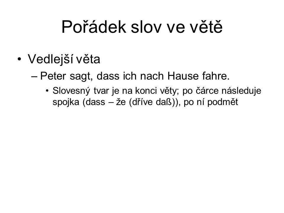 Pořádek slov ve větě Tázací věta (2 varianty) –Verstehst du Deutsch.