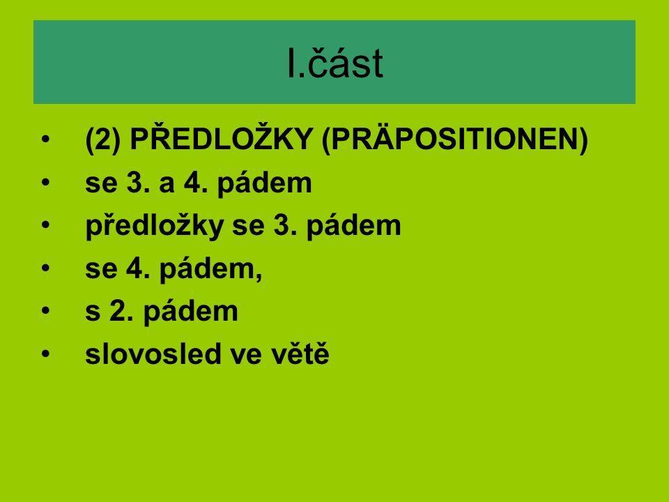 I.část (2) PŘEDLOŽKY (PRÄPOSITIONEN) se 3.a 4. pádem předložky se 3.