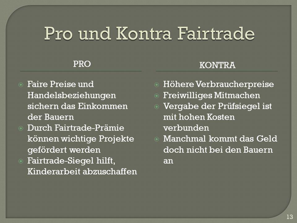 PRO KONTRA Faire Preise und Handelsbeziehungen sichern das Einkommen der Bauern Durch Fairtrade-Prämie können wichtige Projekte gefördert werden Fairt