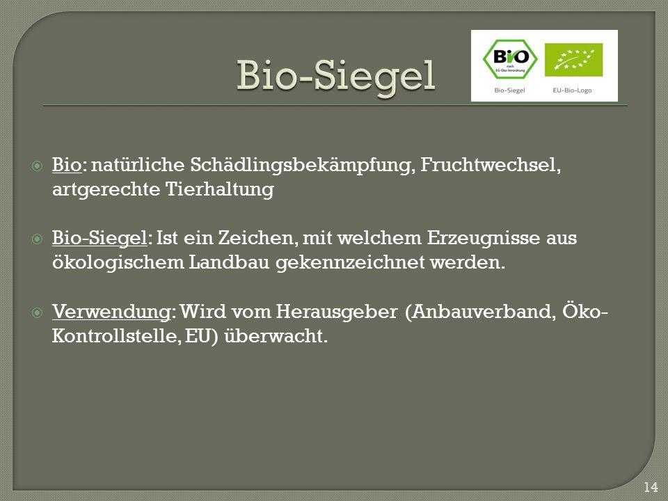 Bio: natürliche Schädlingsbekämpfung, Fruchtwechsel, artgerechte Tierhaltung Bio-Siegel: Ist ein Zeichen, mit welchem Erzeugnisse aus ökologischem Lan