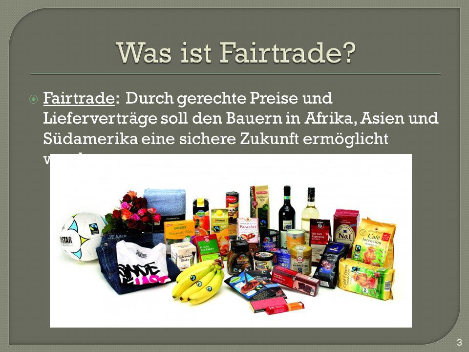 Fairtrade: Durch gerechte Preise und Lieferverträge soll den Bauern in Afrika, Asien und Südamerika eine sichere Zukunft ermöglicht werden. 3