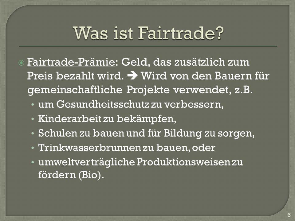 Fairtrade-Prämie: Geld, das zusätzlich zum Preis bezahlt wird. Wird von den Bauern für gemeinschaftliche Projekte verwendet, z.B. um Gesundheitsschutz