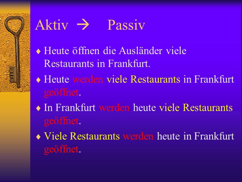 Aktiv Passiv Heute öffnen die Ausländer viele Restaurants in Frankfurt.