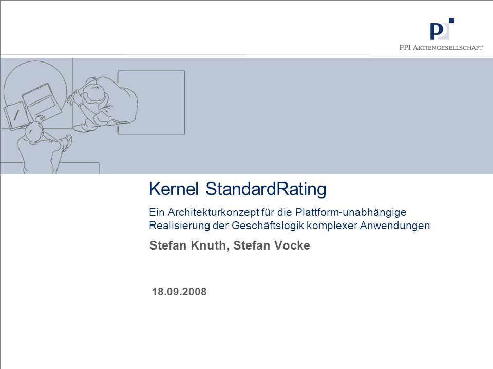 Kernel StandardRating Ein Architekturkonzept für die Plattform-unabhängige Realisierung der Geschäftslogik komplexer Anwendungen Stefan Knuth, Stefan